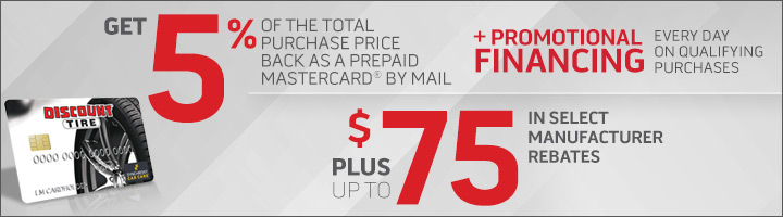 Rebates + promotional financing with your Discount Tire credit card!